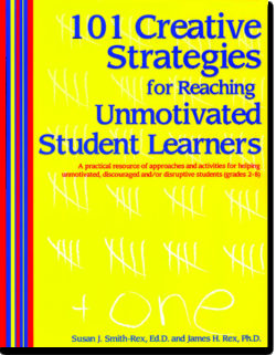101 Creative Strategies for Reaching Unmotivated Student Learners by Susan Smith-Rex & James Rex