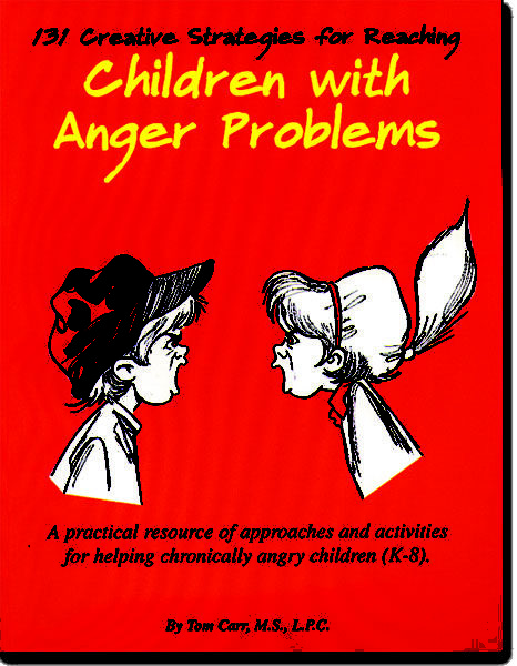 131 Creative Strategies for Reaching Children with Anger Problems by Tom Carr