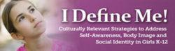 I Define Me! Culturally Relevant Strategies to Address Self-Awareness, Body Image & Social Identity in Girls Webinar – DVD