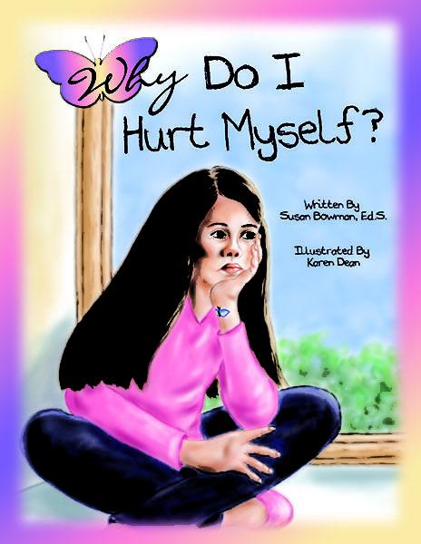 Why Do I Hurt Myself by Susan Bowman