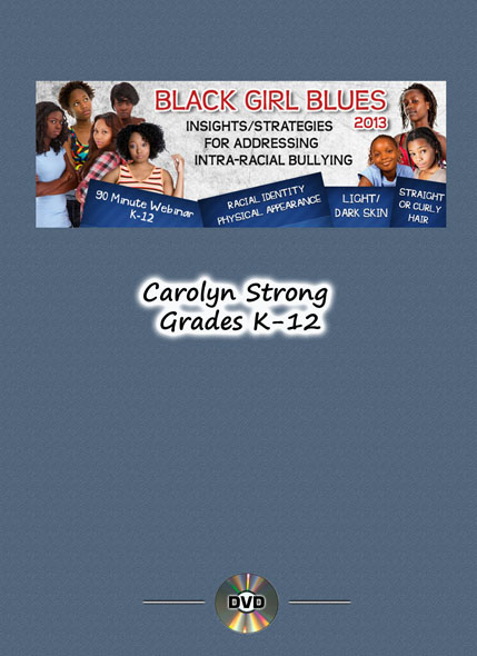 Black Girl Blues: Insights for Addressing Intra-Racial Bullying – Unlimited Access DVD