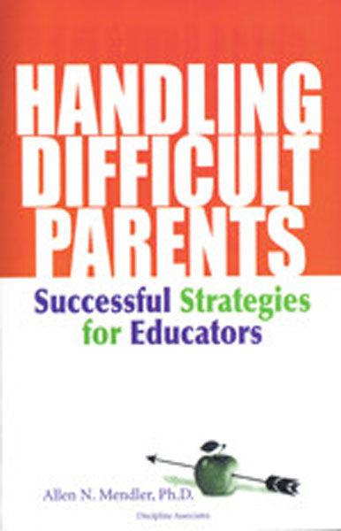 Handling Difficult Parents by Dr. Allen Mendler