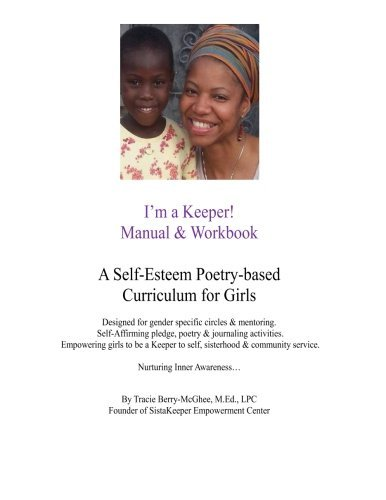I'm a Keeper! Manual & Workbook: A Self-Esteem Poetry-based Curriculum Designed for gender specific circles & mentoring. Self-Affirming pledge to self, sisterhood & community service.